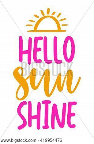 Hello Sunshine - Hand Drawn Summer Sunshine Illustration With Summer Word. Holiday Color Poster. Goo