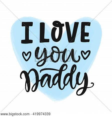I Love You Daddy Quote, Hand Written Brush Lettering