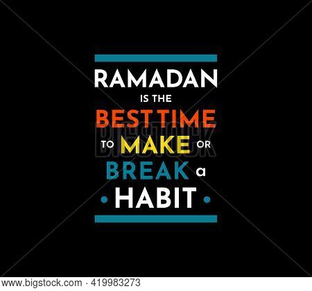 Ramadan Is The Best Time To Make Or Break A Habit-motivational Quote For T-shirt Print, Poster, Bann