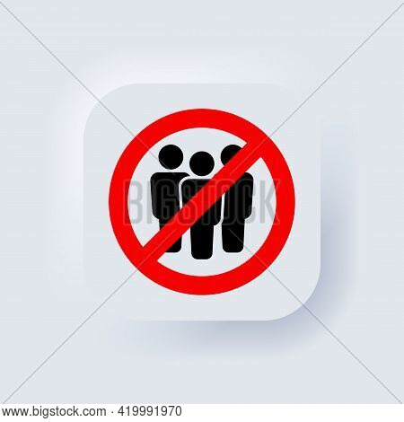 No Crowd. Prohibition Sign For Quarantine. Group Of People In Prohibition Sign. Ban On Gathering Peo
