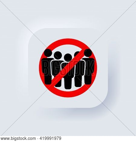 Public Access Restriction. Group Of People In Prohibition Sign. Ban On Gathering People. Stop Crowd