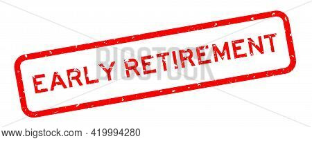 Grunge Red Early Retirement Word Square Rubber Seal Stamp On White Background