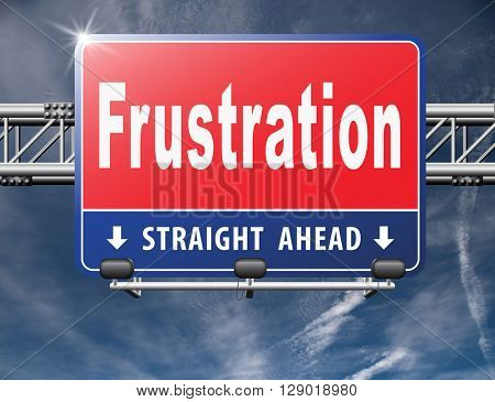 Frustration frustrated and angry getting upset, road sign billboard.