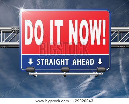 Do it now, it is the right time for real action. Act and dont waste time road sign with text.