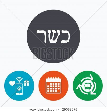 Kosher food product sign icon. Natural Jewish food symbol. Mobile payments, calendar and wifi icons. Bus shuttle.