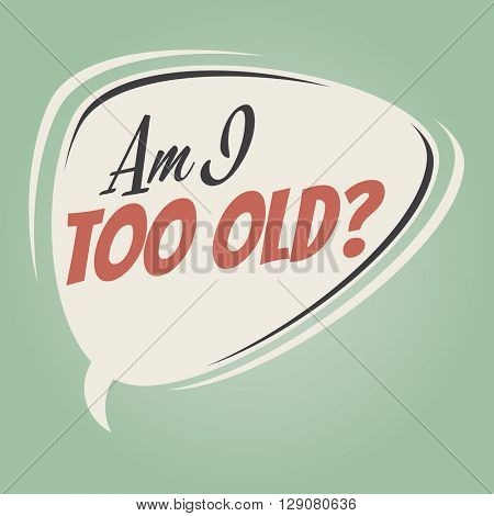 am i too old retro speech bubble