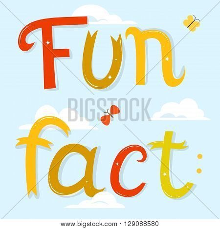 Fun fact lettering. Cartoon letters over blue sky background with clouds.  Vector illustration. Funny poster or card.