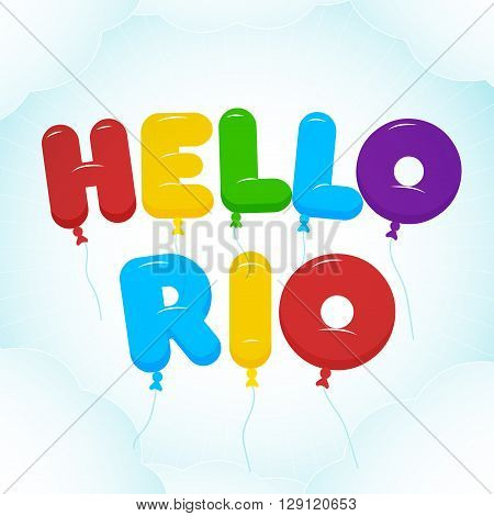 Balloon Lettering colorful Hello Rio text. Rounded semi-transparent bubble cartoon letters on a blue sky background with clouds. Vector illustration. Summer and vacation theme.