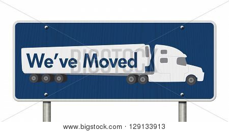 We've Moved Sign A blue Road Sign with text We've Moved and a truck isolated over white, 3D Illustration