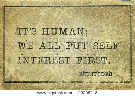 It is human; we all put self interest - ancient Greek philosopher Euripides quote printed on grunge vintage cardboard poster