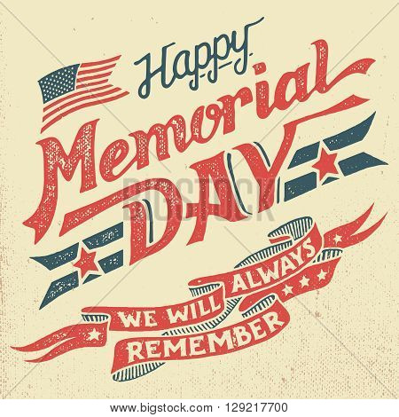 Happy Memorial Day. We will always remember. Hand-lettering greeting card with textured letters and background in retro style. Hand-drawn vintage typography illustration