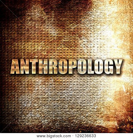 anthropology, rust writing on a grunge background