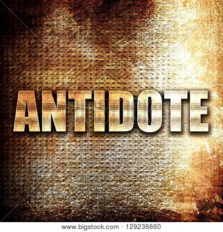 antidote, rust writing on a grunge background