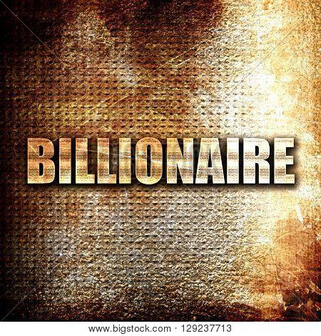 billionaire, rust writing on a grunge background
