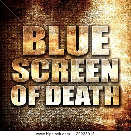 blue screen of death, rust writing on a grunge background