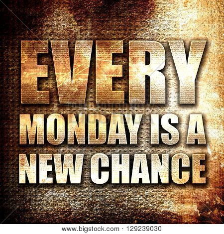 every monday is a new chance, rust writing on a grunge backgroun