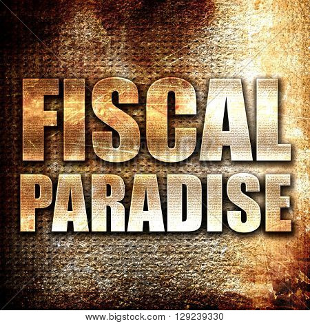 fiscal paradise, rust writing on a grunge background
