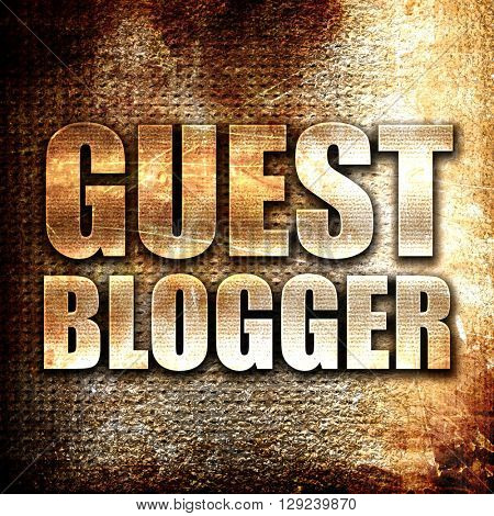 guest blogger, rust writing on a grunge background