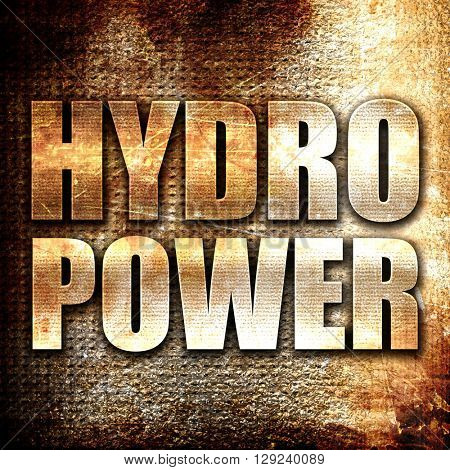 hydro power, rust writing on a grunge background