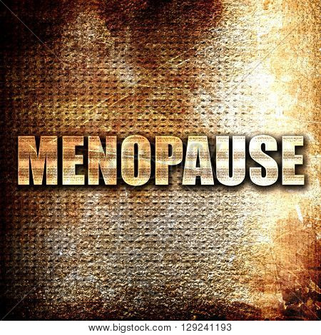 menopause, rust writing on a grunge background