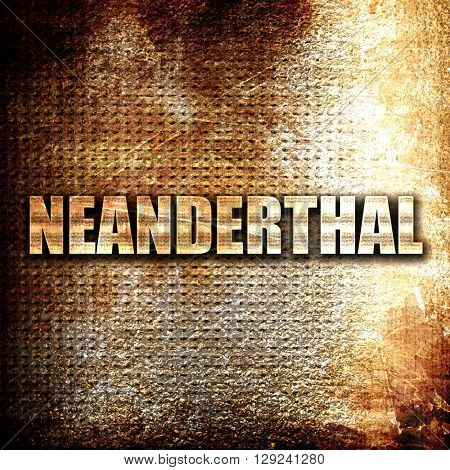 neanderthal, rust writing on a grunge background