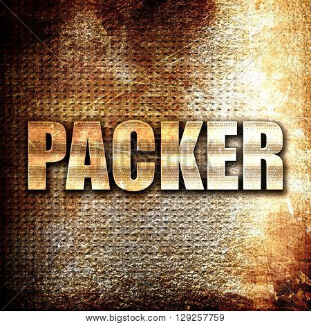packer, rust writing on a grunge background