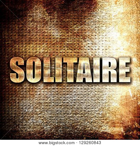 Solitaire, rust writing on a grunge background