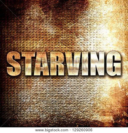 starving, rust writing on a grunge background