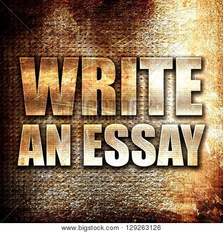 write an essay, rust writing on a grunge background