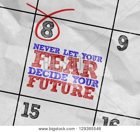 Concept image of a Calendar with the text: Never Let Your Fear Decide Your Future