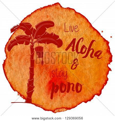 Palm tree on abstract hand painted watercolor blot. Live Aloha and stay righteousness written in Polynesian language. Orange banner flyer. Colorful vector template. Tropical summer design for t shirt