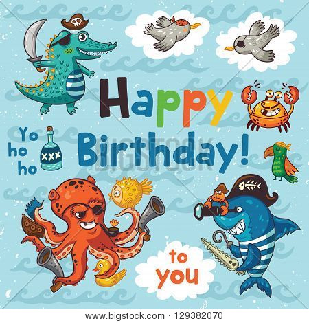 Happy birthday greeting card with pirates in cartoon style. Awesome card in bright colors with pirates, crocodile, octopus, shark, crab, seagulls, parrot, and bottle of rum