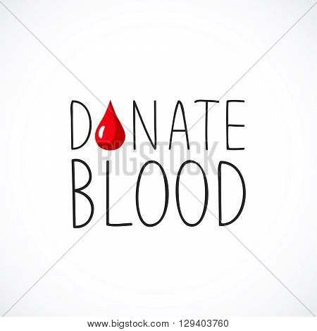 Donate blood. The trend calligraphy. Great card for the World Blood Donor Day. Vector illustration on white background. Icon drop of blood.