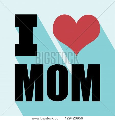 Happy mothers day card vintage retro type font. I love mom with Long Shadow. All in a single layer. Vector illustration. Elements for design.