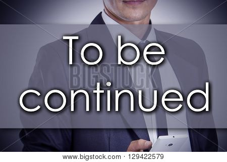 To Be Continued - Young Businessman With Text - Business Concept