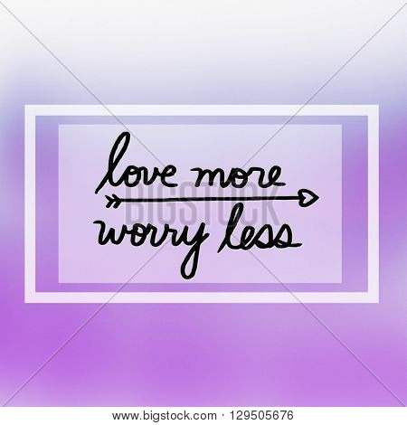 Motivational Quote on color background - Love more worry less