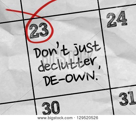 Concept image of a Calendar with the text: Don't Just Declutter, De-Own.