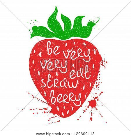 Hand drawn illustration of isolated colorful strawberry silhouette on a white background. Typography poster with creative poetic quote inside - be very very eat strawberry.