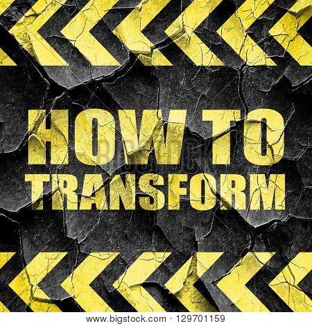 how to transform, black and yellow rough hazard stripes