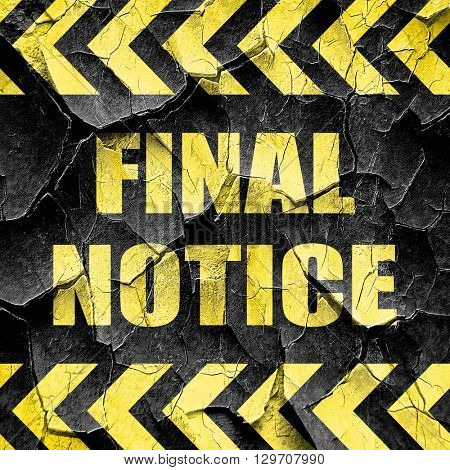 Final notice sign, black and yellow rough hazard stripes