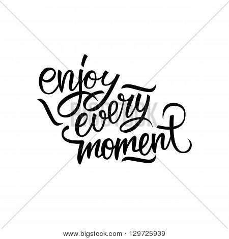 Enjoy every moment quote. Enjoy every moment handwritten inscription. Hand drawn lettering. Motivation phrase. Vector illustration.