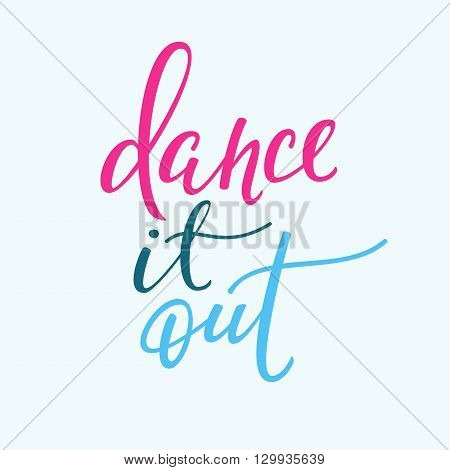 Dance it out quote lettering. Dance studio calligraphy inspiration graphic design typography element. Hand written calligraphy style postcard. Cute simple vector lettering. Hand written sign.