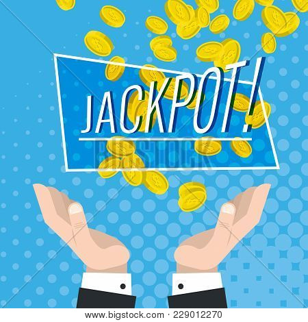 Jackpot And Financial Luck, Gold Coins Fall Into The Hands Raised, A Large Monetary Gain