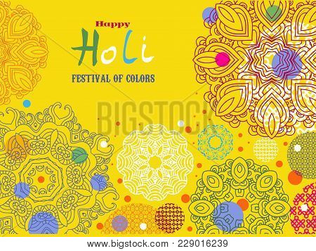 Happy Holi - Festival Of Colors.traditional Indian Festival Holi. Bengali New Year.template For Fest
