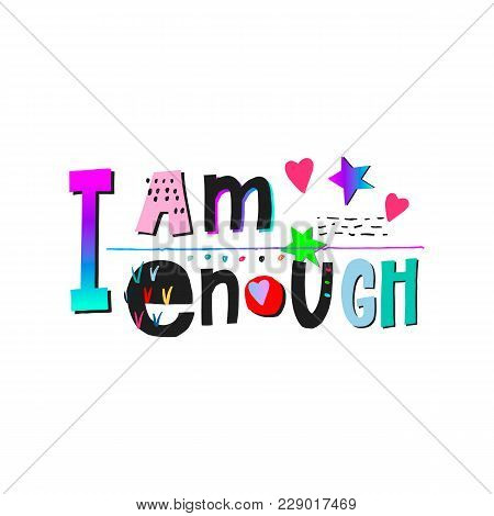 I Am Enough Heart Girl Shirt Quote Lettering. Calligraphy Inspiration Graphic Design Typography Elem