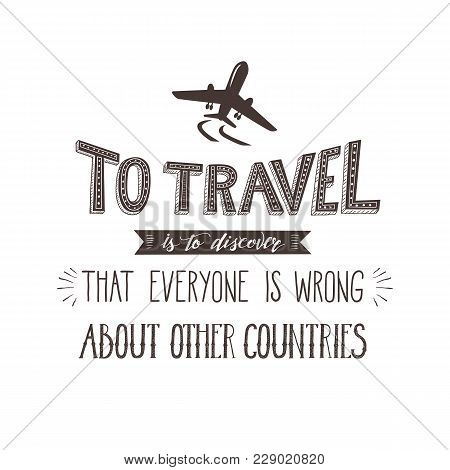 Vector Hand-lettering Quote Of Travel With Air Plane. Motivation Phrases. Phrase For Tourism Banner,