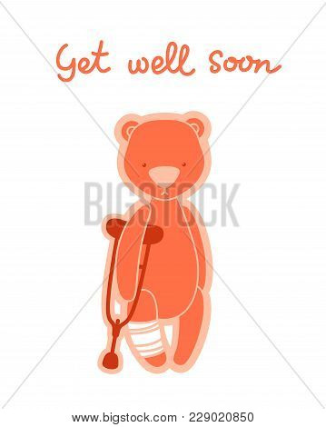 Get Well Soon Card. Teddy Bear With Crutch And Bandaged Led Isolated On White