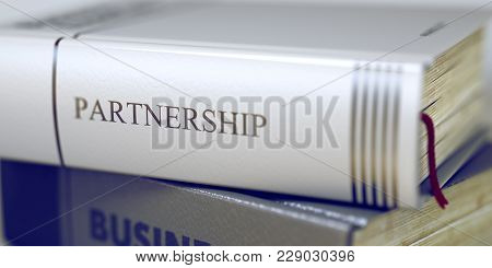 Partnership - Book Title On The Spine. Closeup View. Stack Of Business Books. Stack Of Books With Ti