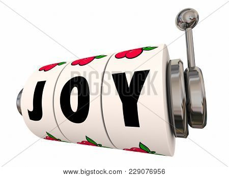 Joy Word Slot Machine Dials Wheels Casino Jackpot Happiness 3d Illustration