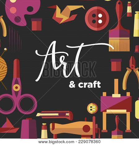 Art And Craft Poster For Creative Handicraft Workshop Or Diy Hobby Classes. Vector Flat Design Of Ha